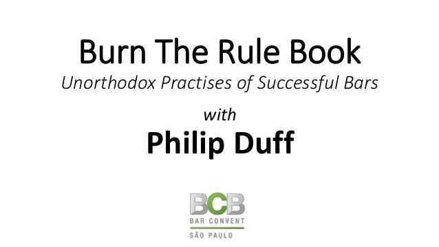 Burn The Rule Book Unorthodox Practises of Successful Bars with Philip Duff