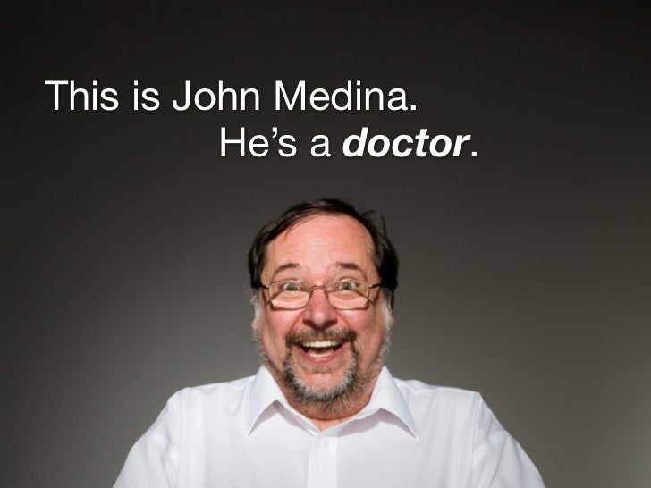 This is John Medina.           He's a doctor.