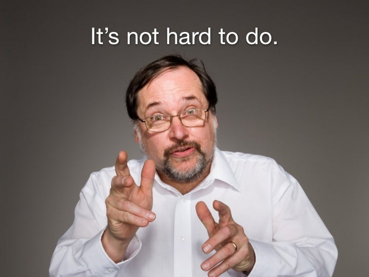 It's not hard to do.
