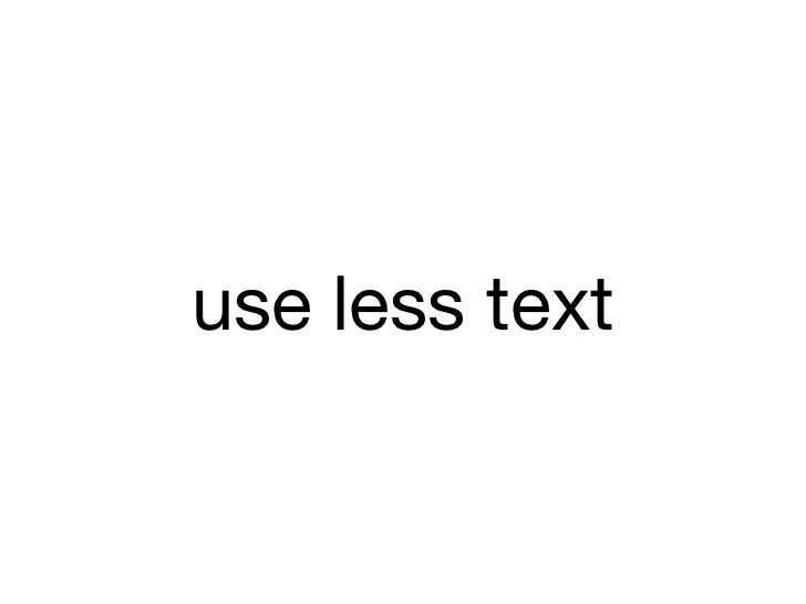 use less text