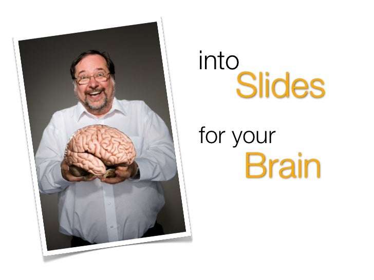 into    Slides for your        Brain