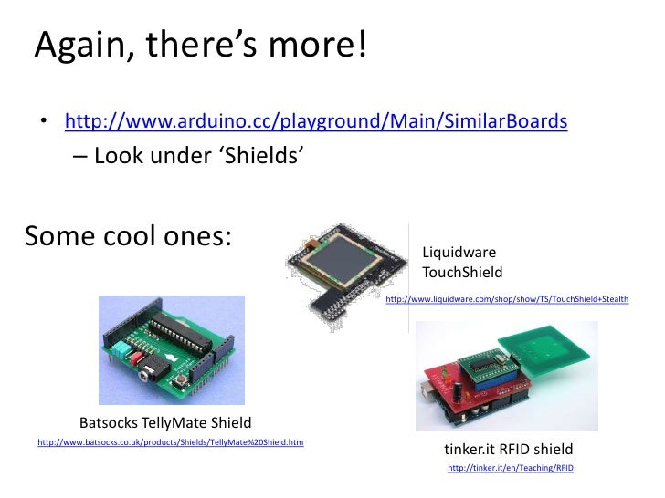 Again, there's more!<br />http://www.arduino.cc/playground/Main/SimilarBoards<br />Look under 'Shields'<br />Some cool one...