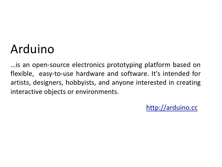 Arduino<br />…is an open-source electronics prototyping platform based on flexible,  easy-to-use hardware and software. I...