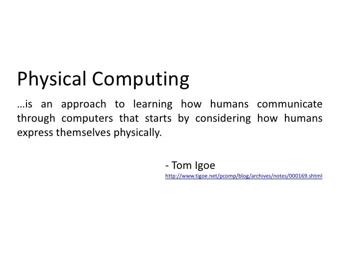 Physical Computing<br />…is an approach to learning how humans communicate through computers that starts by considering h...
