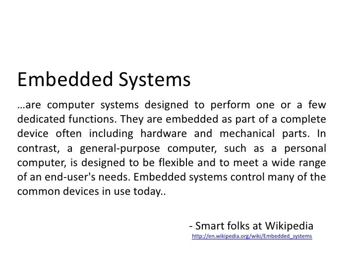 Embedded Systems<br />…are computer systems designed to perform one or a few dedicated functions. They are embedded as pa...