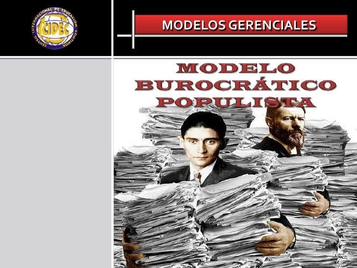 MODELOS GERENCIALES<br />MODELO BUROCRÁTICO POPULISTA<br />