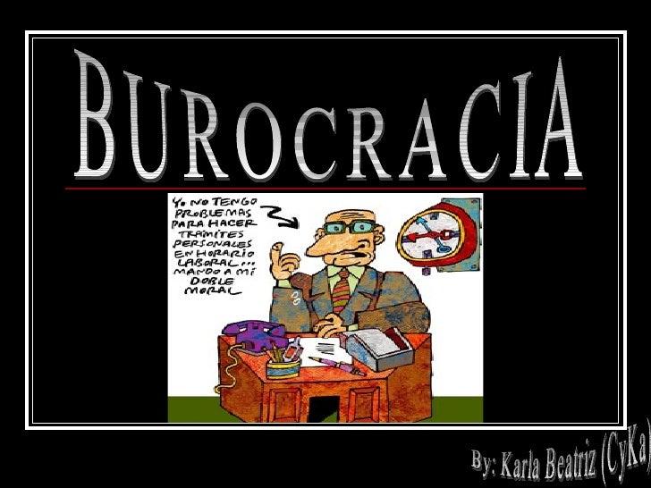 BUROCRACIA By: Karla Beatriz (CyKa)