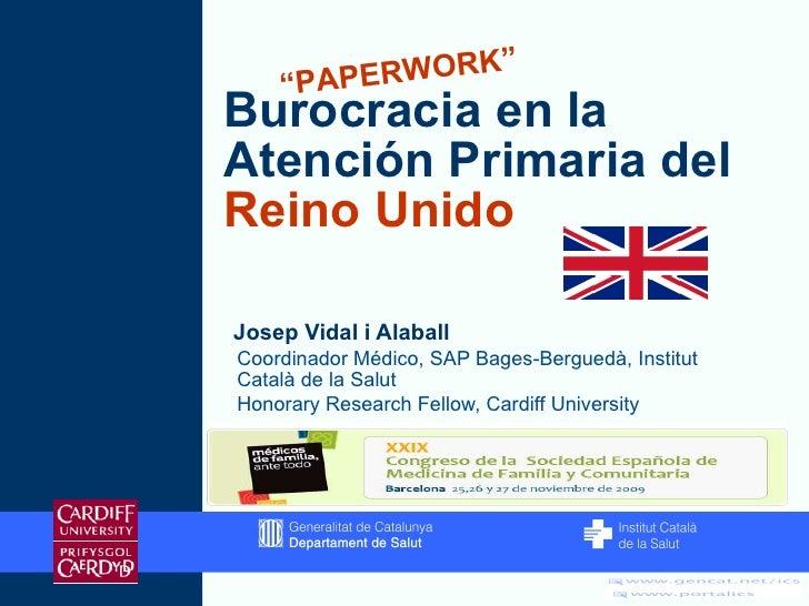 Burocracia en la Atención Primaria del  Reino Unido <ul><li>Josep Vidal i Alaball </li></ul><ul><ul><li>Coordinador Médico...