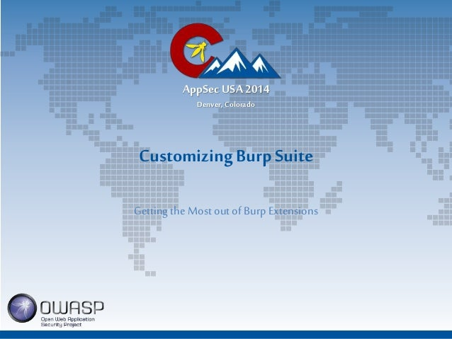 AppSec USA 2014  Denver, Colorado  Customizing Burp Suite  Getting the Most out of Burp Extensions