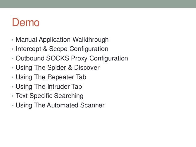Demo • Manual Application Walkthrough • Intercept & Scope Configuration • Outbound SOCKS Proxy Configuration • Using The S...