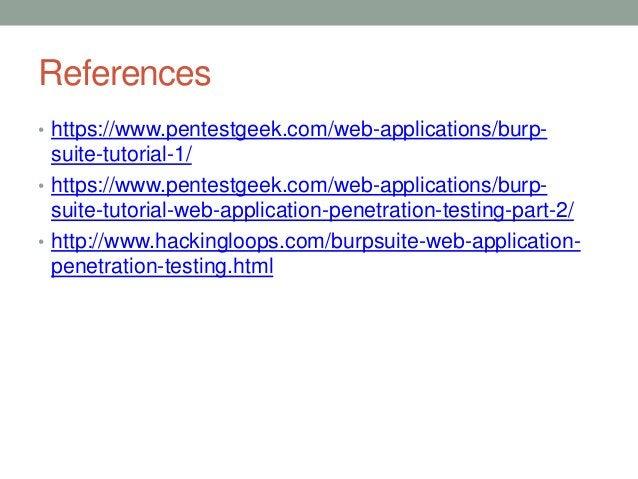 References • https://www.pentestgeek.com/web-applications/burp- suite-tutorial-1/ • https://www.pentestgeek.com/web-applic...