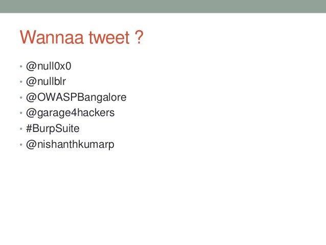 Wannaa tweet ? • @null0x0 • @nullblr • @OWASPBangalore • @garage4hackers • #BurpSuite • @nishanthkumarp