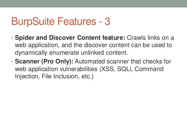 BurpSuite Features - 3 • Spider and Discover Content feature: Crawls links on a web application, and the discover content ...