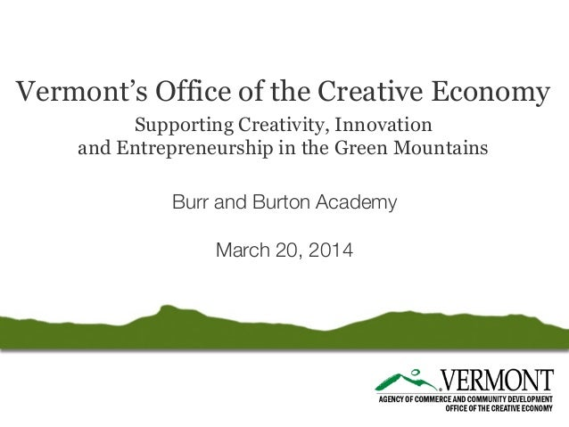 Vermont's Office of the Creative Economy Supporting Creativity, Innovation and Entrepreneurship in the Green Mountains Bur...