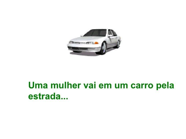 Uma mulher vai em um carro pela estrada...