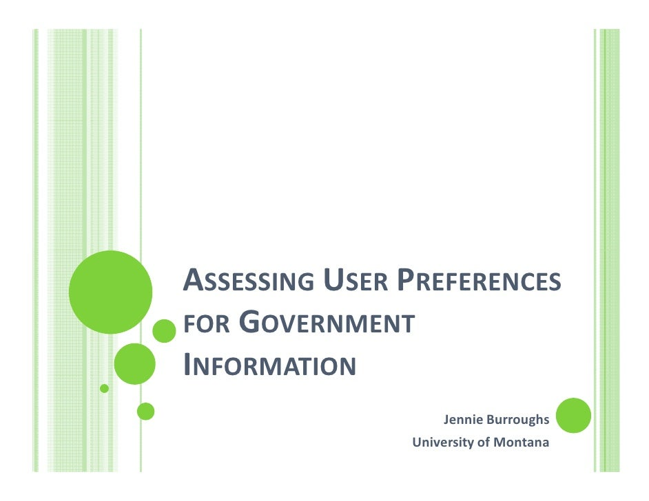 ASSESSING USER PREFERENCES FOR GOVERNMENT INFORMATION                    Jennie Burroughs                University of Mon...