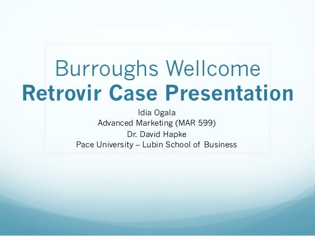 burroughs wellcome Free essay: clarissa kowalczyk april 3 2012 mar 499 case analysis burroughs wellcome company: retrovir summary and recommendation: as i have read the case it.