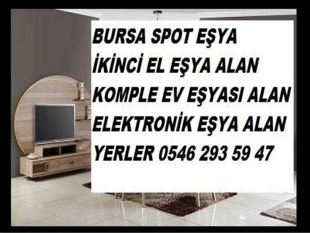 BURSA SPOT EŞYA ALAN YERLER 0546 293 59 47