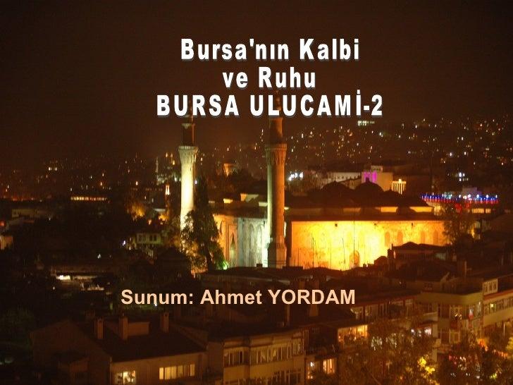 Sunum: Ahmet YORDAM Bursa'nın Kalbi ve Ruhu BURSA ULUCAMİ-2