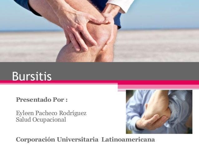 BursitisPresentado Por :Eyleen Pacheco RodríguezSalud OcupacionalCorporación Universitaria Latinoamericana