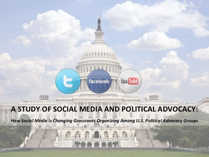 A STUDY OF SOCIAL MEDIA AND POLITICAL ADVOCACY: How Social Media is Changing Grassroots Organizing Among U.S. Political Ad...