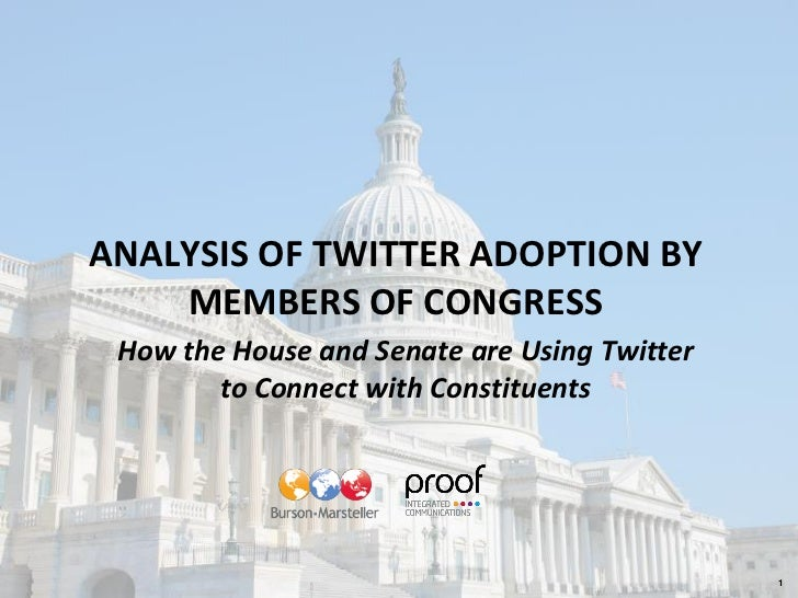 ANALYSIS OF TWITTER ADOPTION BY     MEMBERS OF CONGRESS  How the House and Senate are Using Twitter         to Connect wit...