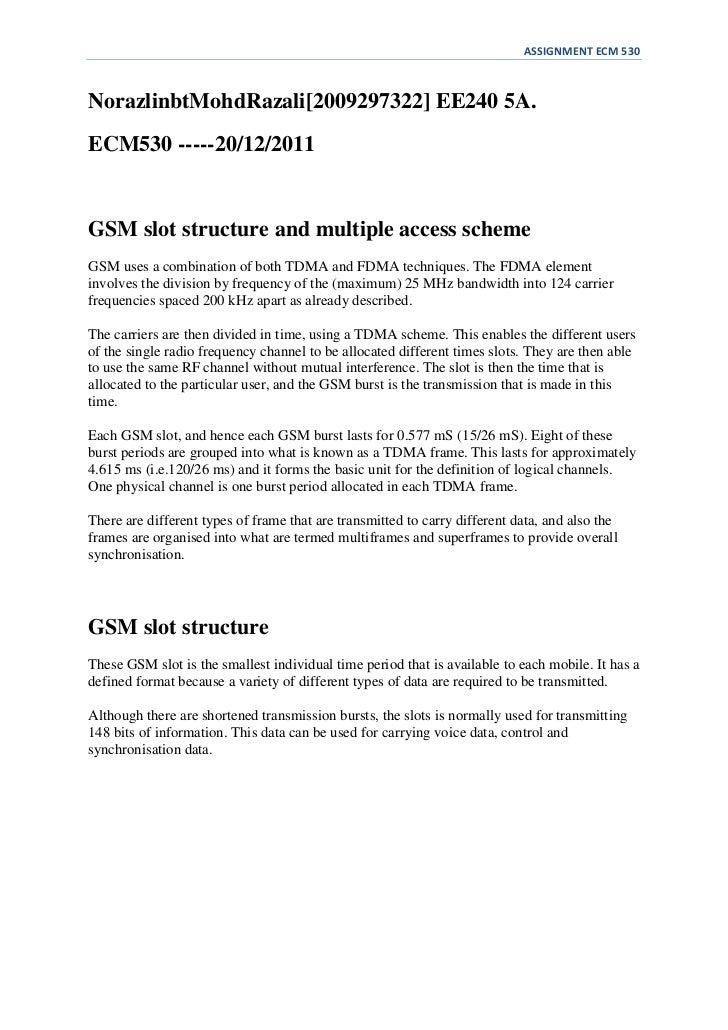 ASSIGNMENT ECM 530NorazlinbtMohdRazali[2009297322] EE240 5A.ECM530 -----20/12/2011GSM slot structure and multiple access s...