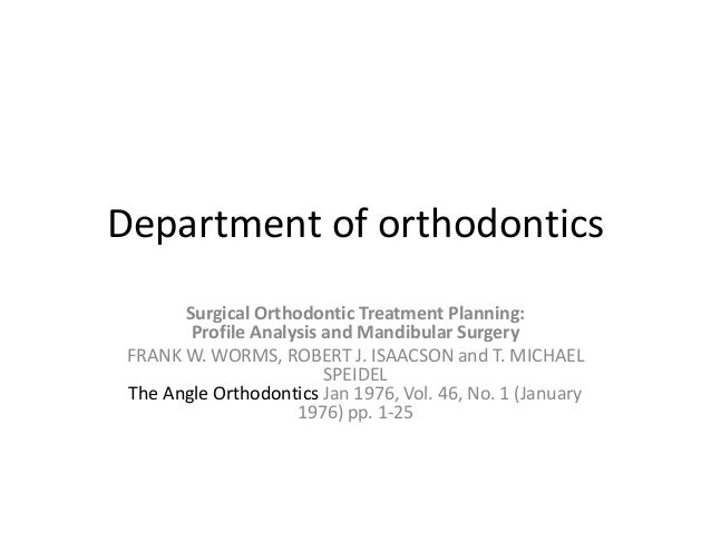 Department of orthodontics Surgical Orthodontic Treatment Planning: Profile Analysis and Mandibular Surgery FRANK W. WORMS...
