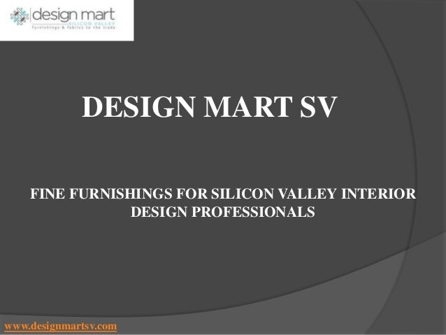Burton James Furniture. FINE FURNISHINGS FOR SILICON VALLEY INTERIOR DESIGN  PROFESSIONALS DESIGN MART SV Www.designmartsv.com ...