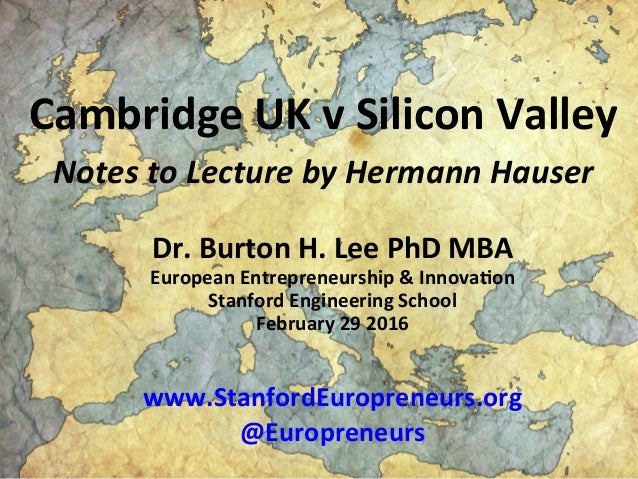Cambridge	   UK	   v	   Silicon	   Valley	   	    Notes	   to	   Lecture	   by	   Hermann	   Hauser	    	    	    Dr.	   B...