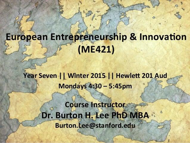European  Entrepreneurship  &  Innova1on   (ME421)   Year  Seven      Winter  2015      HewleA  20...
