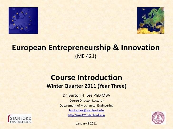European Entrepreneurship & Innovation                        (ME 421)            Course Introduction         Winter Quart...