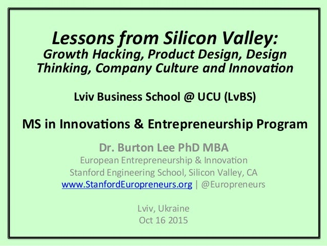 Lessons	   from	   Silicon	   Valley:	    Growth	   Hacking,	   Product	   Design,	   Design	    Thinking,	   Company	   C...