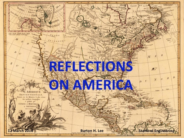 REFLECTIONS ON AMERICA 12 March 2018 Burton H. Lee Stanford Engineering