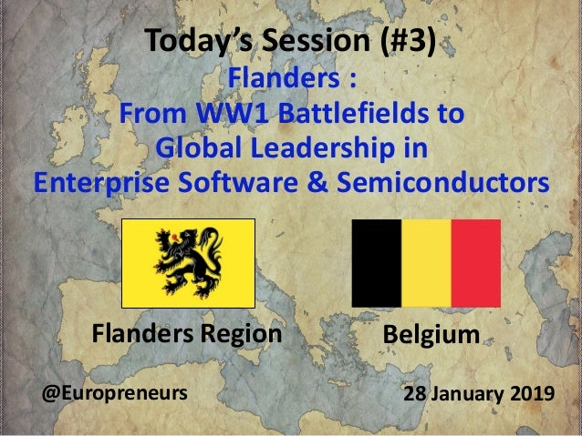 Today's Session (#3) Flanders : From WW1 Battlefields to Global Leadership in Enterprise Software & Semiconductors Flander...