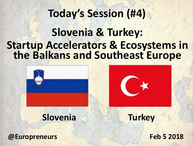Today's Session (#4) Slovenia & Turkey: Startup Accelerators & Ecosystems in the Balkans and Southeast Europe @Europreneur...