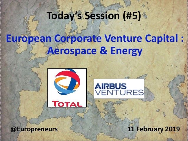 Today's Session (#5) 11 February 2019@Europreneurs European Corporate Venture Capital : Aerospace & Energy Copyright Burto...