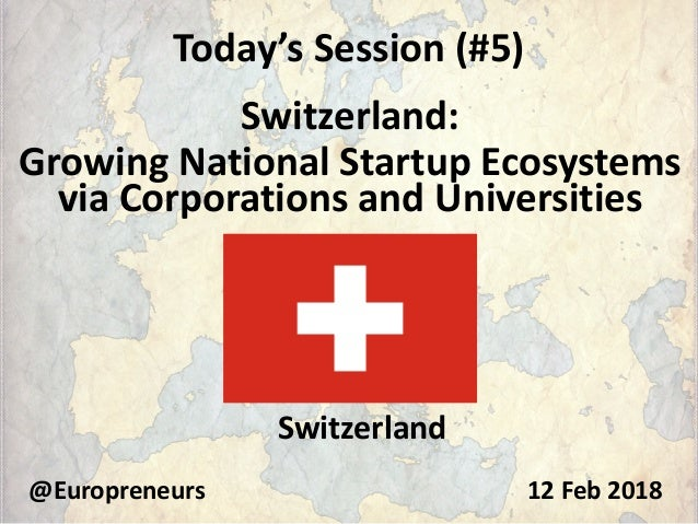 Today's Session (#5) Switzerland: Growing National Startup Ecosystems via Corporations and Universities @Europreneurs Swit...