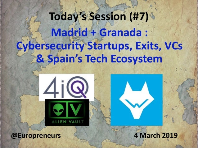 Today's Session (#7) 4 March 2019@Europreneurs Madrid + Granada : Cybersecurity Startups, Exits, VCs & Spain's Tech Ecosys...