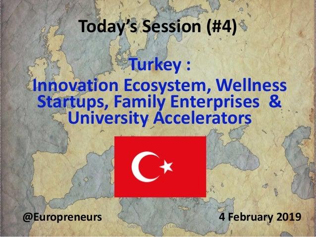 Today's Session (#4) 4 February 2019@Europreneurs Turkey : Innovation Ecosystem, Wellness Startups, Family Enterprises & U...