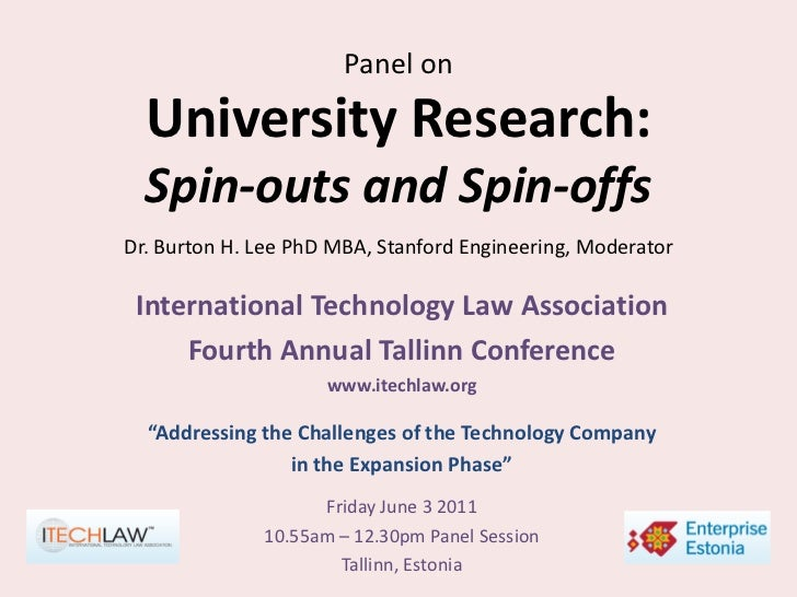 Panel on  University Research:  Spin-outs and Spin-offsDr. Burton H. Lee PhD MBA, Stanford Engineering, Moderator Internat...