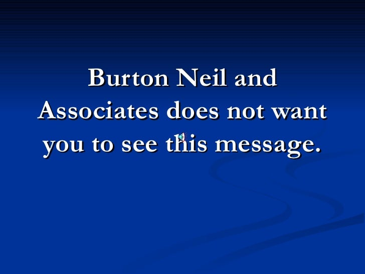 Burton Neil and Associates does not want you to see this message.