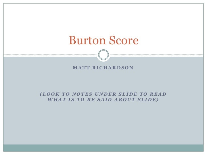Matt Richardson<br />(Look to notes under slide to read what is to be said about slide)<br />Burton Score<br />