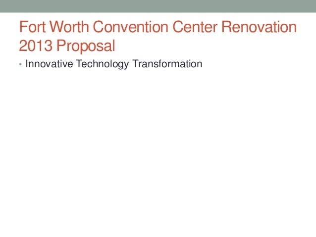 Fort Worth Convention Center Renovation 2013 Proposal • Innovative Technology Transformation