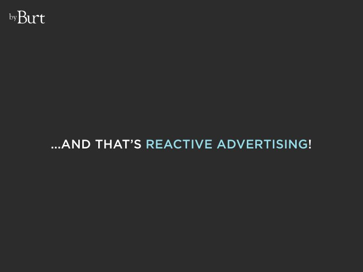 by          ...AND THAT'S REACTIVE ADVERTISING!