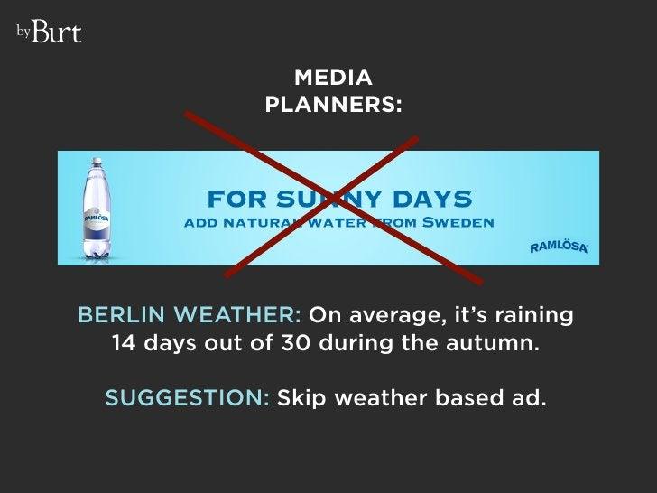 by                         MEDIA                     PLANNERS:          BERLIN WEATHER: On average, it's raining        14...