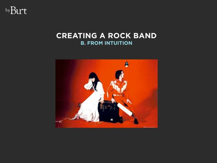 by          CREATING A ROCK BAND          B. FROM INTUITION