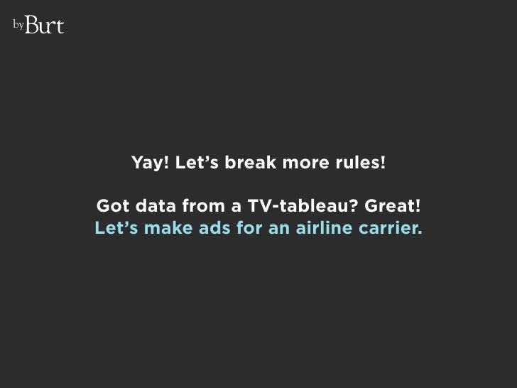 by              Yay! Let's break more rules!       Got data from a TV-tableau? Great!      Let's make ads for an airline c...
