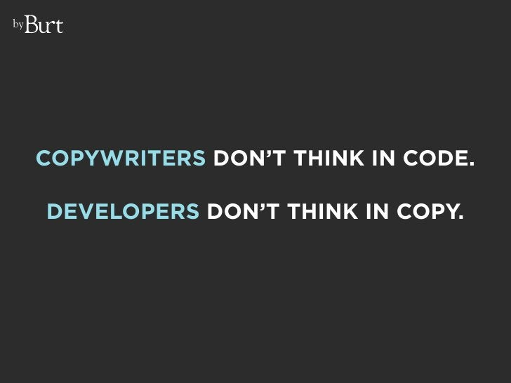 by          COPYWRITERS DON'T THINK IN CODE.       DEVELOPERS DON'T THINK IN COPY.