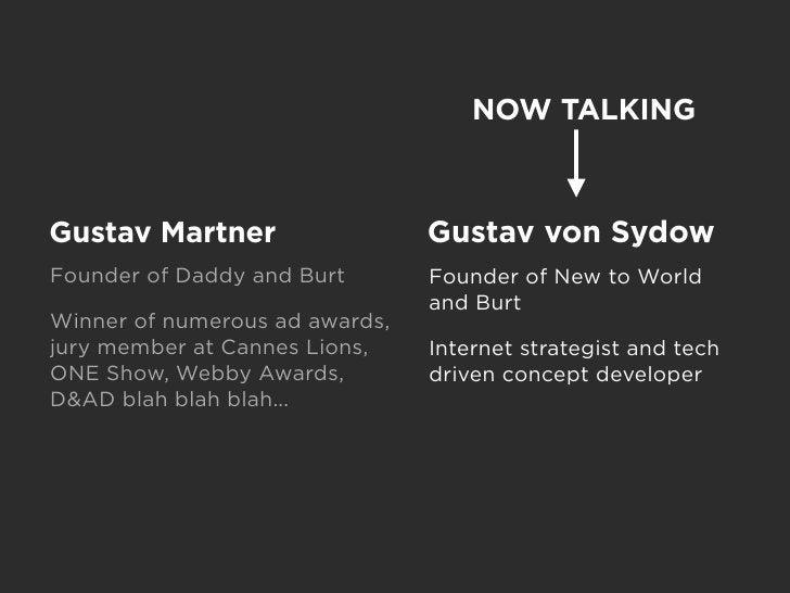 NOW TALKING    Gustav Martner                  Gustav von Sydow Founder of Daddy and Burt       Founder of New to World   ...